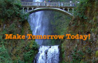 Don't wait til the NEW YEAR, Make Tomorrow Today!