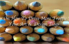 Tips on How to Increase Traffic to your Art & Design Blogs