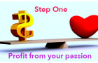 Profit from your passion: Step One