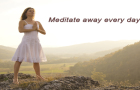 Meditate away every day!