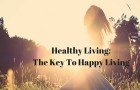 Healthy Living: The Key To Happy Living