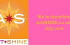 We're launching ArtSHINE 2.0 on 1 July 2016.