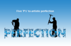 Five 'P's' to artistic perfection