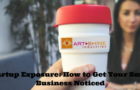 Startup Exposure: How to Get Your Small Business Noticed